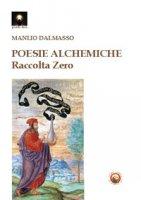 Poesie alchemiche. Raccolta zero - Dalmasso Manlio