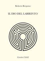 Il dio del labirinto - Bergamo Roberto