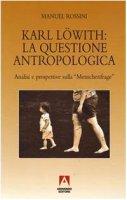 Karl Löwith: la questione antropologica. Analisi e prospettive sulla menschenfrage - Rossini Manuel