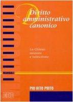 Diritto amministrativo canonico. La chiesa: mistero e istituzione - Pinto Pio V.