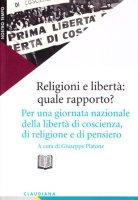 Religioni e libertà: quale rapporto? Per una giornata della libertà di coscienza, di pensiero, di religione - AA. VV