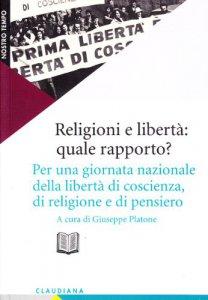 Copertina di 'Religioni e libertà: quale rapporto? Per una giornata della libertà di coscienza, di pensiero, di religione'