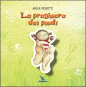Le preghiere dei piedi - Anna Peiretti