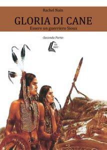 Copertina di 'Gloria di Cane. Essere un guerriero Sioux'