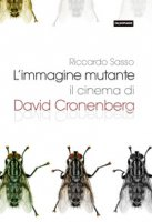 L' immagine mutante. Il cinema di David Cronenberg - Sasso Riccardo