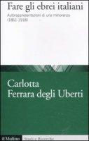 Fare gli ebrei italiani - Ferrara Degli Uberti Carlotta