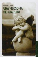 Filosofia dei giardini. (Una) - David Cooper