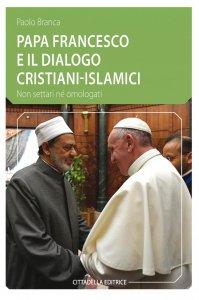 Copertina di 'Papa Francesco e il dialogo cristiano-islamico'
