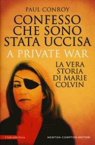 Copertina di 'Confesso che sono stata uccisa. A private war. La vera storia di Marie Colvin'