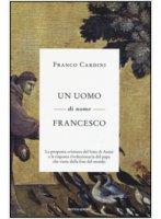 Un uomo di nome Francesco - Franco Cardini