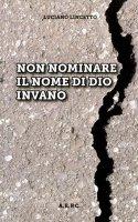 Non nominare il nome di Dio invano - Luciano Lincetto