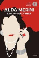 Il suono dell'ombra. Poesie e prose (1953-2009) - Merini Alda