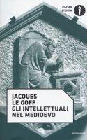 Gli intellettuali nel Medioevo - Le Goff Jacques