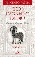 Ecco l'agnello di Dio. Commento alle letture festive. Anno A - Vincenzo Paglia