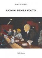 Uomini senza volto - Rosati Roberto