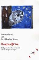Il corpo efficace. Dialogo tra filosofia ed economia attorno all'agire del corpo - Barani Lorenzo, Bertoni David Bradley