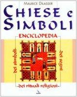 Chiese e simboli. Enciclopedia dei segni, dei rituali religiosi, dei simboli - Dilasser Maurice, Devoti Chiara
