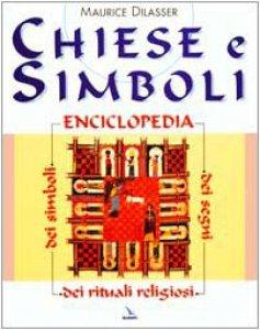 Copertina di 'Chiese e simboli. Enciclopedia dei segni, dei rituali religiosi, dei simboli'