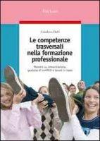 Le competenze trasversali nella formazione professionale. Percorsi su comunicazione, gestione di conflitti e lavoro in team - Daffi Gianluca