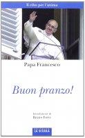 Buon pranzo! - Francesco (Jorge Mario Bergoglio)