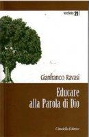 Educare alla parola di Dio - Ravasi Gianfranco