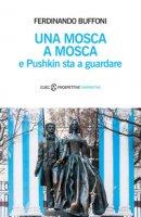 Una mosca a Mosca e Pushkin sta a guardare - Buffoni Ferdinando