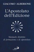 L'apostolato dell'edizione. Manuale direttivo di formazione e di apostolato - Alberione Giacomo
