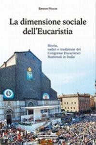 Copertina di 'La dimensione sociale dell'eucaristia. Storia, radici e tradizione dei congressi eucaristici nazionali in Italia'