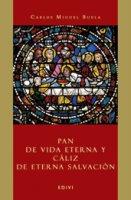 Pan de vida eterna y cáliz de eterna salvación - Buela Carlos M.