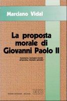 La proposta morale di Giovanni Paolo II. Commento teologico-morale all'enciclica Veritatis splendor - Vidal Marciano