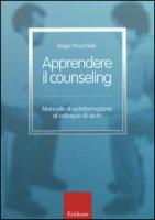 Apprendere il counseling. Manuale di autoformazione al colloquio di aiuto - Mucchielli Roger