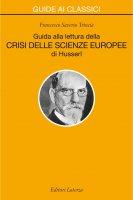 Guida alla lettura della «Crisi delle scienze europee» di Husserl - Francesco Saverio Trincia