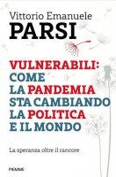 Vulnerabili: come la pandemia sta cambiando la politica e il mondo - Vittorio Emanuele Parsi