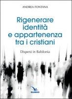 Rigenerare identit� e appartenenza tra i cristiani - Andrea Fontana