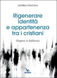 Copertina di 'Rigenerare identità e appartenenza tra i cristiani'