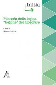 Copertina di 'Filosofia della logica, «logiche» del filosofare'