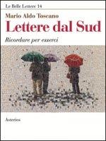 Lettere dal Sud. Ricordare per esserci - Toscano Mario A.