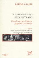 Il sessantotto sequestrato. Cecoslovacchia, Polonia, Jugoslavia e dintorni - Crainz Guido
