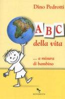 ABC della vita ...a misura di bambino - Dino Pedrotti