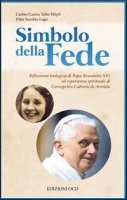 Simbolo della fede. Riflessione teologica di Papa Benedetto XVI ed esperienza spirituale di Concepción Cabrera de Armida - Carlos Castro Tello, Pilar Sarabia Lago