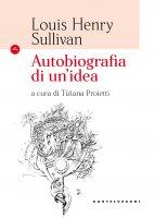 Autobiografia di un'idea - Louis H. Sullivan