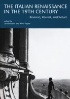 The italian renaissance in the 19th century. Revision, revival, and return - Bolzoni Lina, Payne Alina