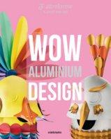 Altreforme. Wow Aluminium Design. Ediz. italiana e inglese - Fontana Valentina