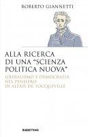 Alla ricerca di una «scienza politica nuova» - Roberto Giannetti