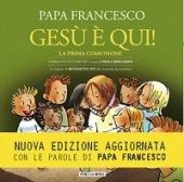 Gesù è qui! La prima comunione. I miracoli eucaristici - Francesco (Jorge Mario Bergoglio), Benedetto XVI (Joseph Ratzinger)