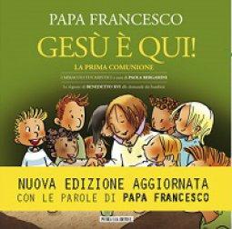 Copertina di 'Gesù è qui! La prima comunione. I miracoli eucaristici'
