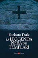 La leggenda nera dei templari - Barbara Frale
