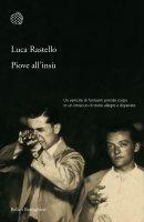Piove all'insù - Luca Rastello