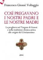 Così pregavano i nostri padri e le nostre madri - Francesco G. Voltaggio