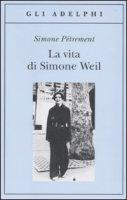 La vita di Simone Weil - Pétrement Simone